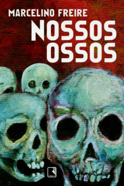 """Capa do livro """"Nossos Ossos"""", de Marcelino Freire ( Divulgação)"""
